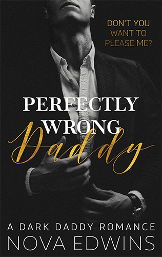 Perfectly Wrong Daddy - Dark Daddy Romance