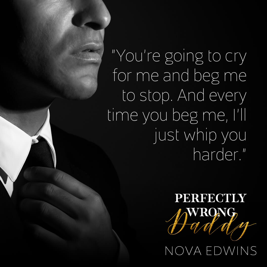 a teaser of nova edwins' bestselling dark daddy romance perfectly wrong daddy